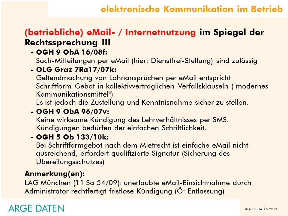 © ARGE DATEN 2013 ARGE DATEN elektronische Kommunikation im Betrieb (betriebliche) eMail- / Internetnutzung im Spiegel der Rechtssprechung III -OGH 9