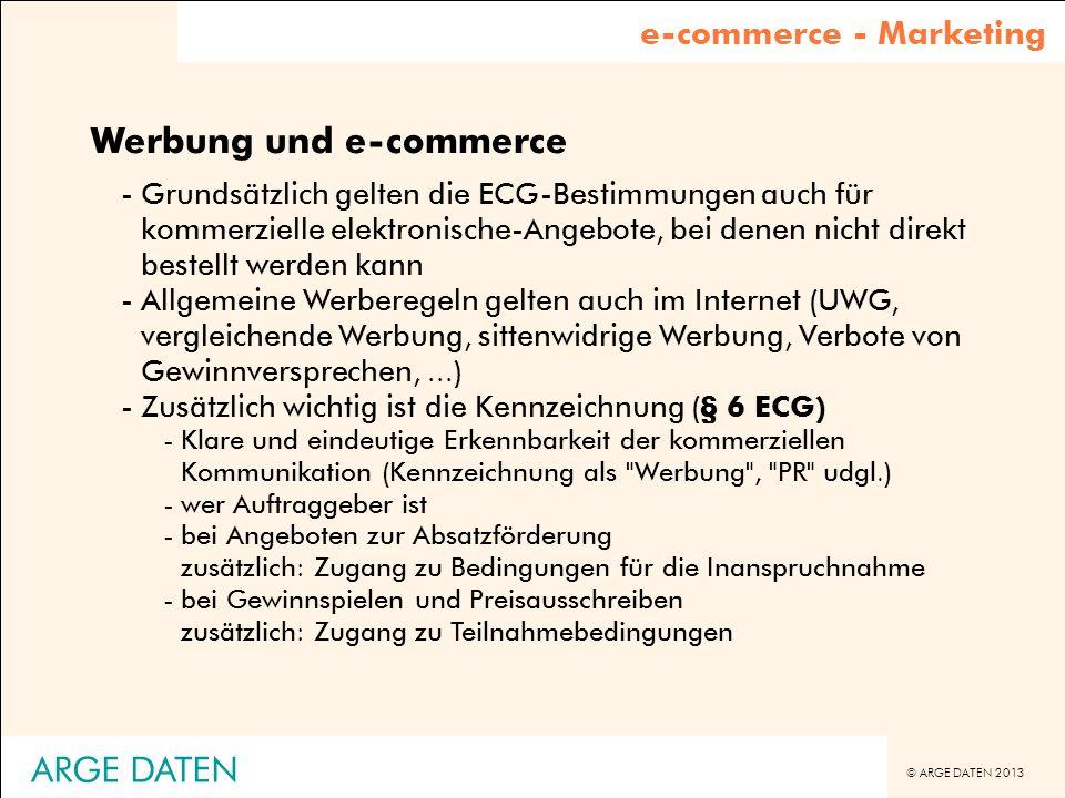© ARGE DATEN 2013 ARGE DATEN Werbung und e-commerce -Grundsätzlich gelten die ECG-Bestimmungen auch für kommerzielle elektronische-Angebote, bei denen