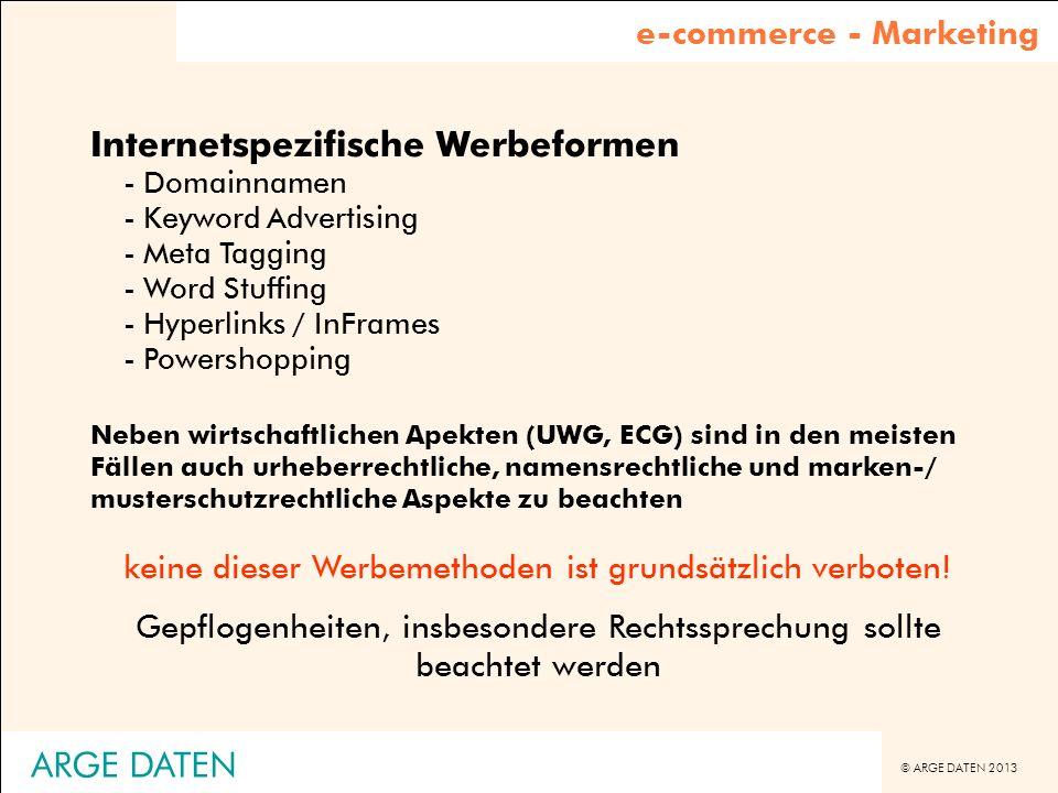© ARGE DATEN 2013 ARGE DATEN Internetspezifische Werbeformen -Domainnamen -Keyword Advertising -Meta Tagging -Word Stuffing -Hyperlinks / InFrames -Po