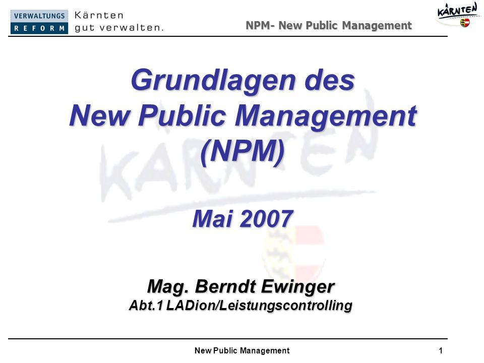 NPM- New Public Management New Public Management1 Grundlagen des New Public Management (NPM) Mai 2007 Mag.