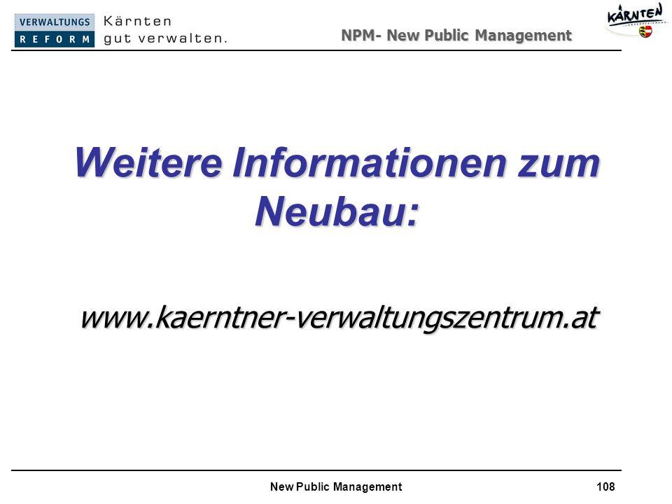 NPM- New Public Management New Public Management108 Weitere Informationen zum Neubau: www.kaerntner-verwaltungszentrum.at