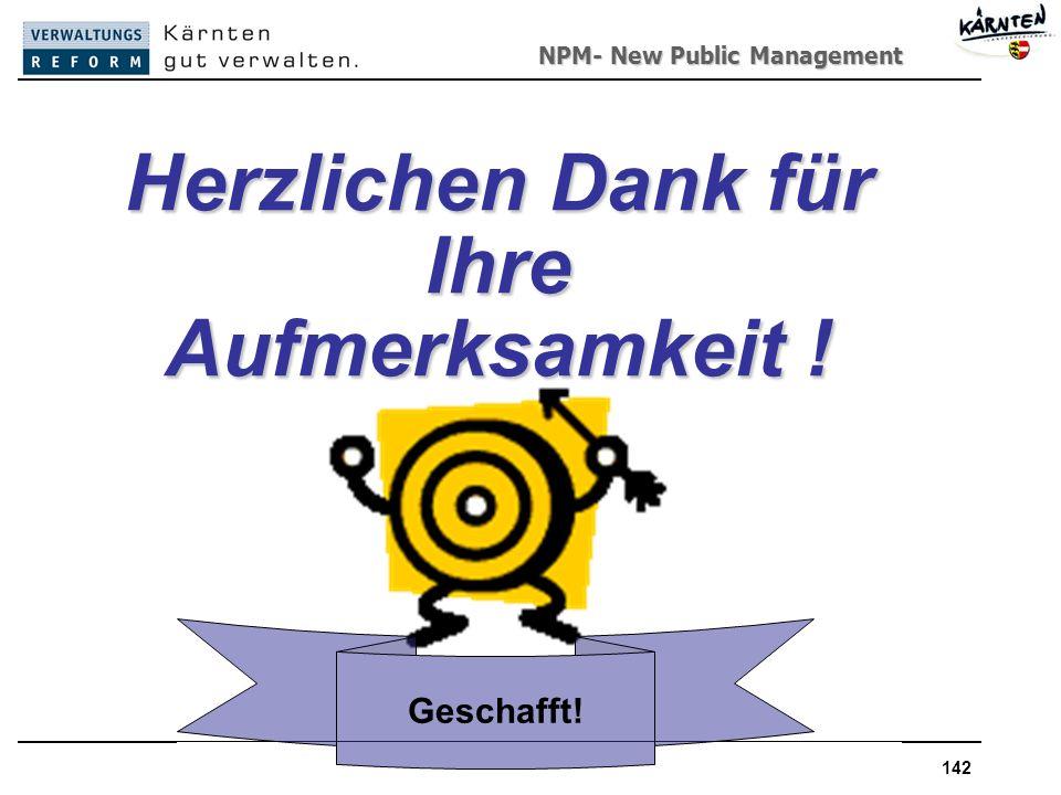 NPM- New Public Management New Public Management142 Herzlichen Dank für Ihre Aufmerksamkeit .