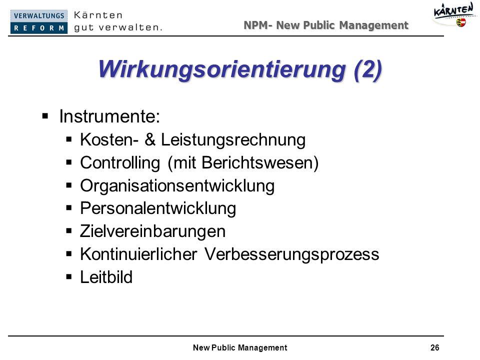 NPM- New Public Management New Public Management26 Wirkungsorientierung (2) Instrumente: Kosten- & Leistungsrechnung Controlling (mit Berichtswesen) Organisationsentwicklung Personalentwicklung Zielvereinbarungen Kontinuierlicher Verbesserungsprozess Leitbild