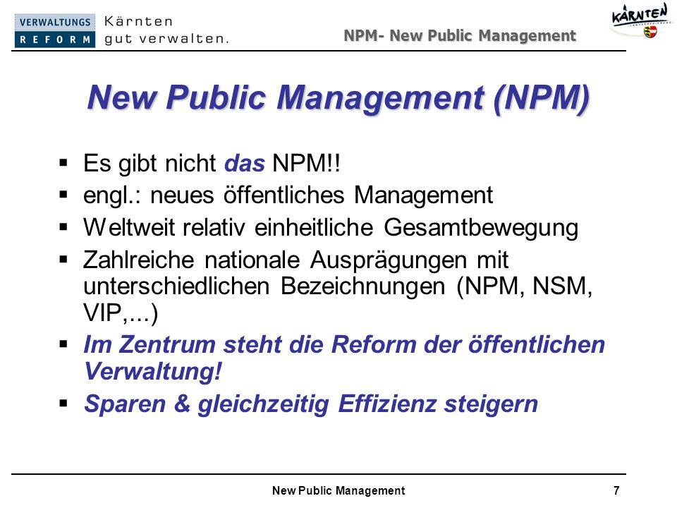 NPM- New Public Management New Public Management7 New Public Management (NPM) Es gibt nicht das NPM!.
