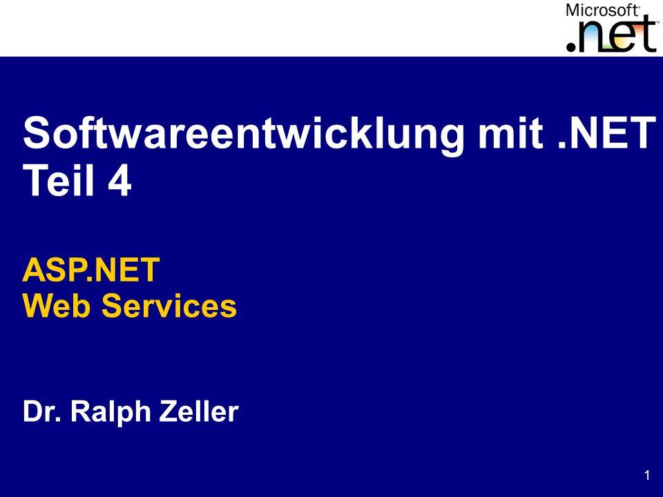 1 Softwareentwicklung mit.NET Teil 4 ASP.NET Web Services Dr. Ralph Zeller
