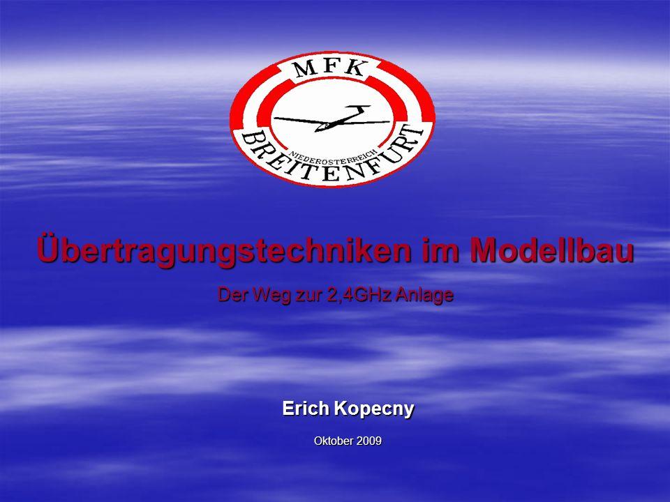 Übertragungstechniken im Modellbau Der Weg zur 2,4GHz Anlage Erich Kopecny Oktober 2009