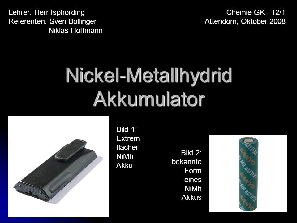 Nickel-Metallhydrid Akkumulator Chemie GK - 12/1 Attendorn, Oktober 2008 Lehrer: Herr Isphording Referenten: Sven Bollinger Niklas Hoffmann Bild 1: Ex