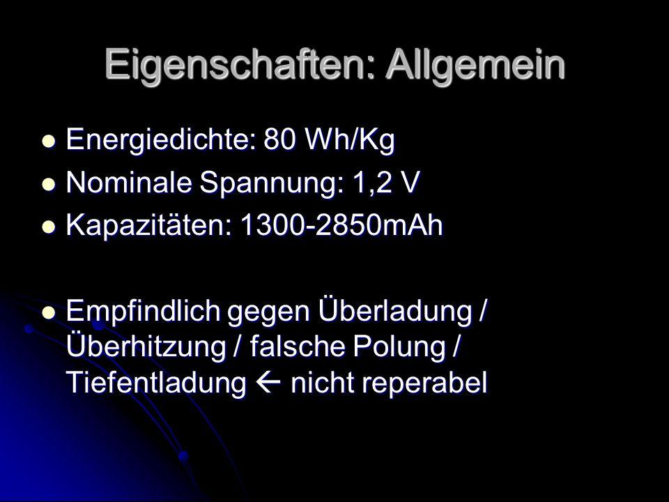Eigenschaften: Allgemein Energiedichte: 80 Wh/Kg Energiedichte: 80 Wh/Kg Nominale Spannung: 1,2 V Nominale Spannung: 1,2 V Kapazitäten: 1300-2850mAh K
