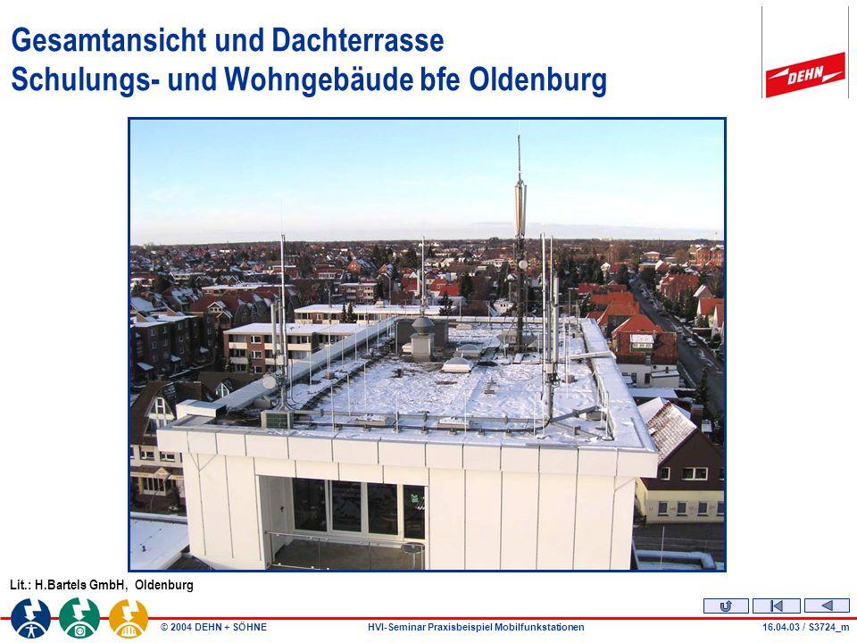 © 2004 DEHN + SÖHNEHVI-Seminar Praxisbeispiel Mobilfunkstationen16.04.03 / S3724_m Gesamtansicht und Dachterrasse Schulungs- und Wohngebäude bfe Oldenburg Lit.: H.Bartels GmbH, Oldenburg