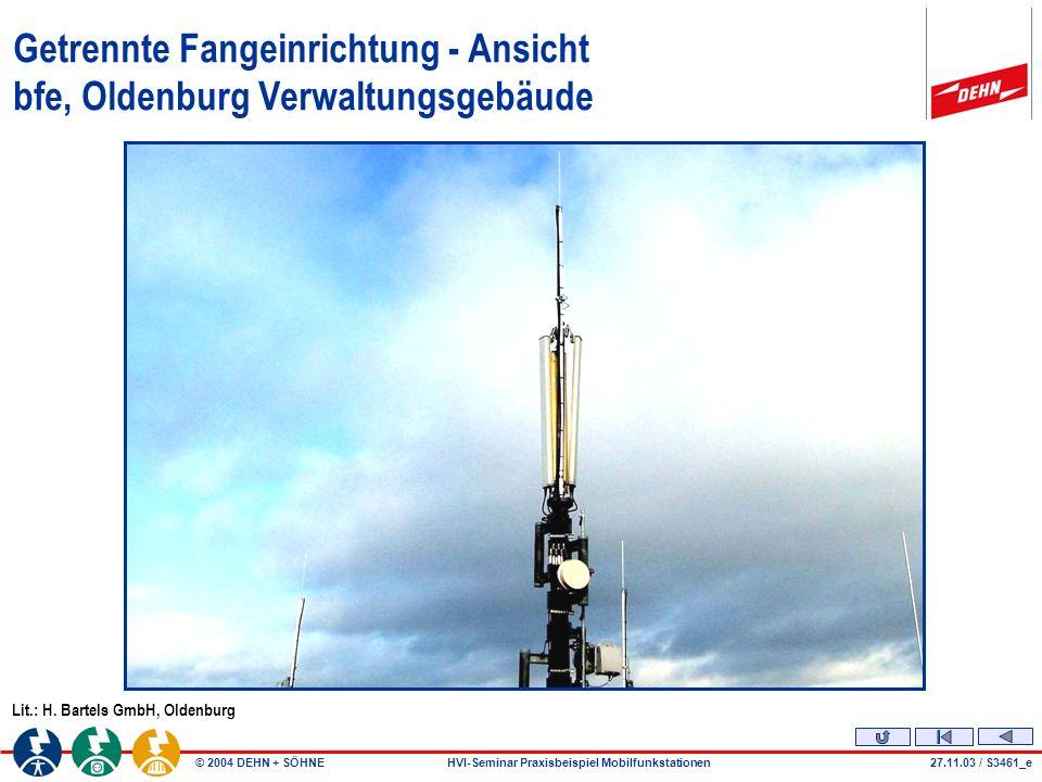 © 2004 DEHN + SÖHNEHVI-Seminar Praxisbeispiel Mobilfunkstationen27.11.03 / S3461_e Getrennte Fangeinrichtung - Ansicht bfe, Oldenburg Verwaltungsgebäude Lit.: H.