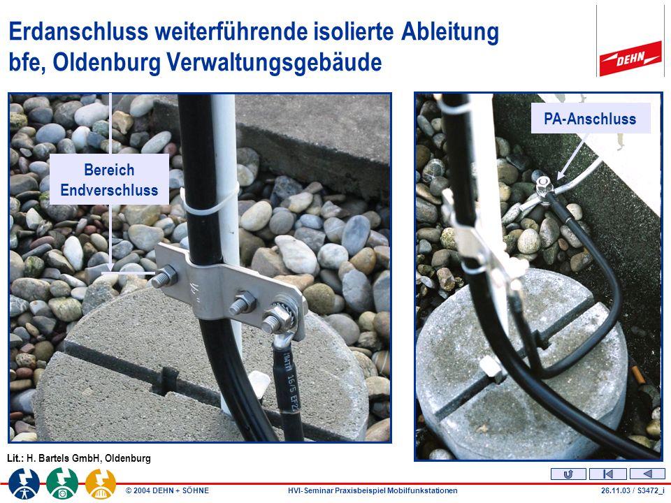 © 2004 DEHN + SÖHNEHVI-Seminar Praxisbeispiel Mobilfunkstationen26.11.03 / S3472_i Erdanschluss weiterführende isolierte Ableitung bfe, Oldenburg Verwaltungsgebäude Lit.:Lit.: H.