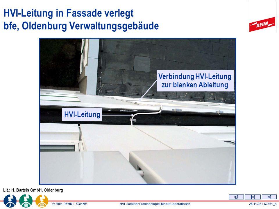 © 2004 DEHN + SÖHNEHVI-Seminar Praxisbeispiel Mobilfunkstationen26.11.03 / S3461_h HVI-Leitung in Fassade verlegt bfe, Oldenburg Verwaltungsgebäude Lit.: H.