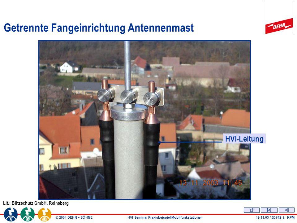 © 2004 DEHN + SÖHNEHVI-Seminar Praxisbeispiel Mobilfunkstationen19.11.03 / S3742_f - KPM Getrennte Fangeinrichtung Antennenmast Lit.: Blitzschutz GmbH, Reinsberg HVI-Leitung