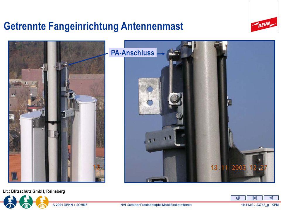 © 2004 DEHN + SÖHNEHVI-Seminar Praxisbeispiel Mobilfunkstationen19.11.03 / S3742_g - KPM Getrennte Fangeinrichtung Antennenmast Lit.: Blitzschutz GmbH, Reinsberg PA-Anschluss