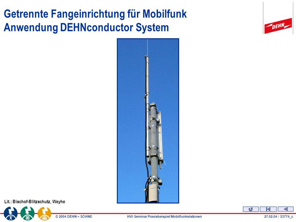 © 2004 DEHN + SÖHNEHVI-Seminar Praxisbeispiel Mobilfunkstationen27.02.04 / S3774_c Getrennte Fangeinrichtung für Mobilfunk Anwendung DEHNconductor System Lit.: Bischof-Blitzschutz, Weyhe