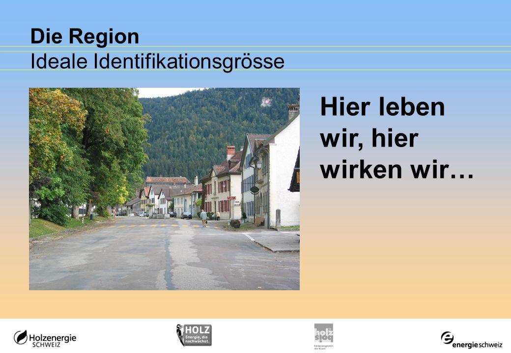 Die Region Ideale Identifikationsgrösse Hier leben wir, hier wirken wir…