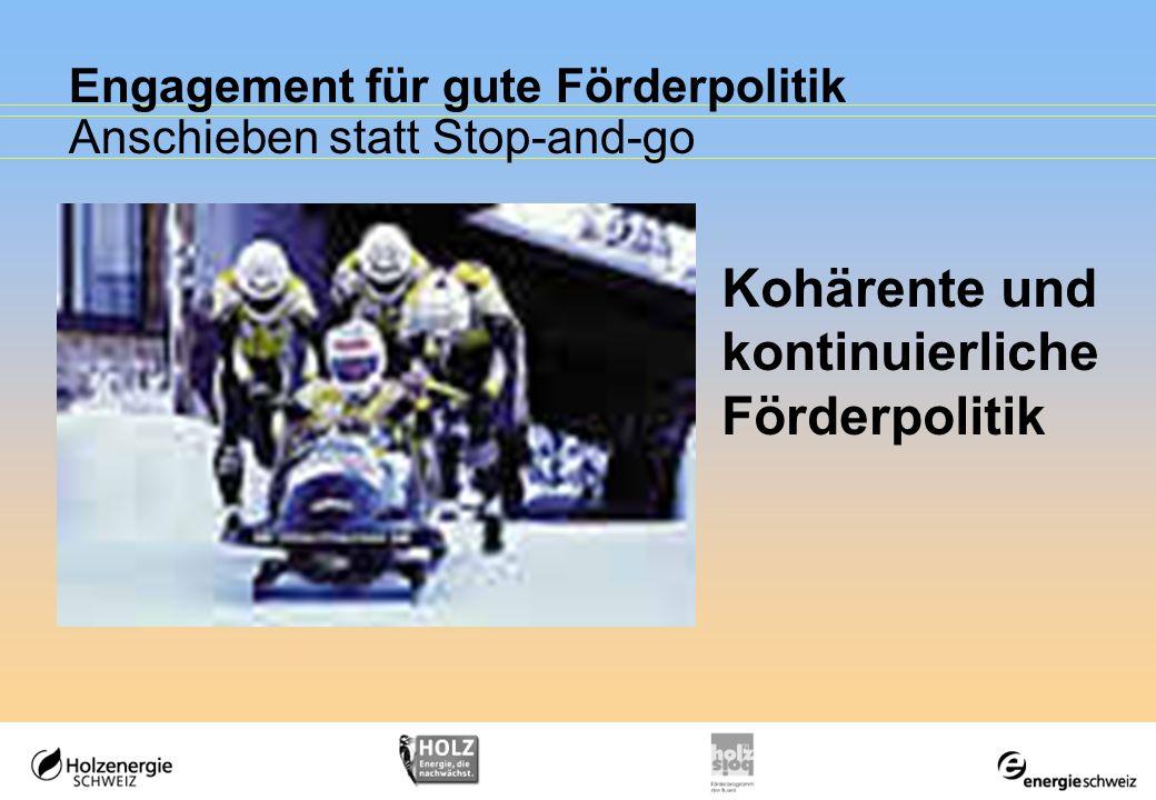 Engagement für gute Förderpolitik Anschieben statt Stop-and-go Kohärente und kontinuierliche Förderpolitik