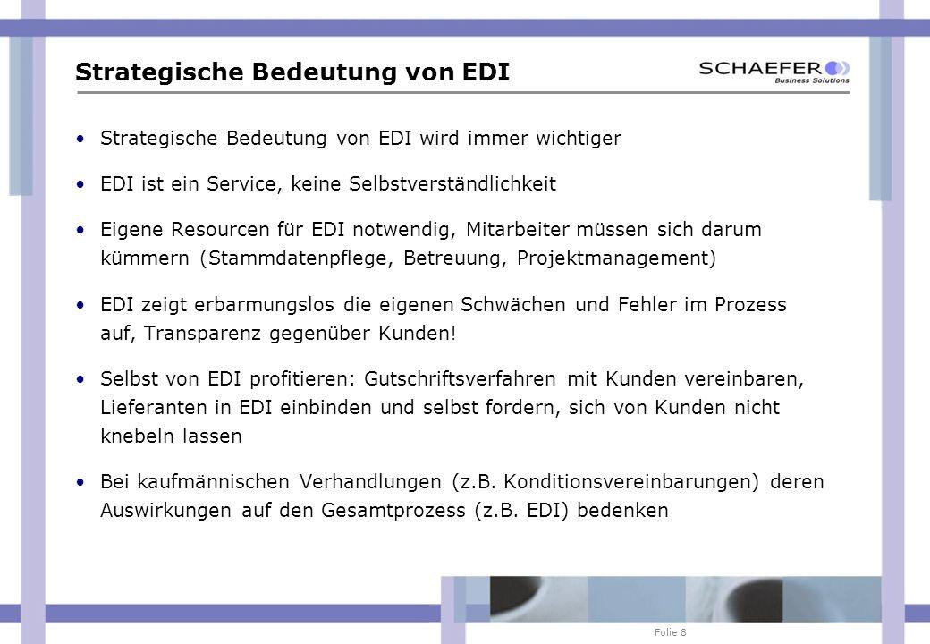 Folie 8 Strategische Bedeutung von EDI Strategische Bedeutung von EDI wird immer wichtiger EDI ist ein Service, keine Selbstverständlichkeit Eigene Re