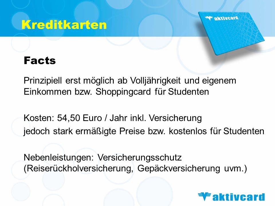 Kreditkarten Facts Prinzipiell erst möglich ab Volljährigkeit und eigenem Einkommen bzw. Shoppingcard für Studenten Kosten: 54,50 Euro / Jahr inkl. Ve