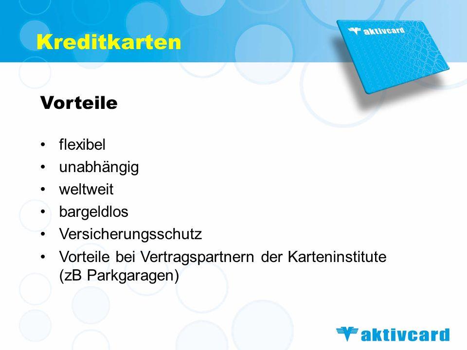 Kreditkarten Vorteile flexibel unabhängig weltweit bargeldlos Versicherungsschutz Vorteile bei Vertragspartnern der Karteninstitute (zB Parkgaragen)