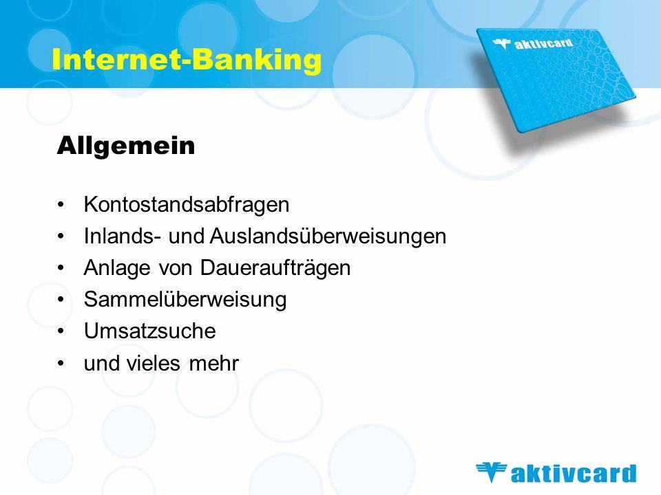 Internet-Banking Allgemein Kontostandsabfragen Inlands- und Auslandsüberweisungen Anlage von Daueraufträgen Sammelüberweisung Umsatzsuche und vieles m