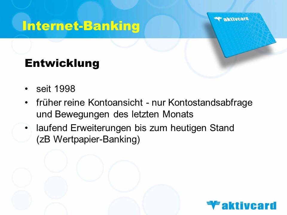 Internet-Banking Entwicklung seit 1998 früher reine Kontoansicht - nur Kontostandsabfrage und Bewegungen des letzten Monats laufend Erweiterungen bis