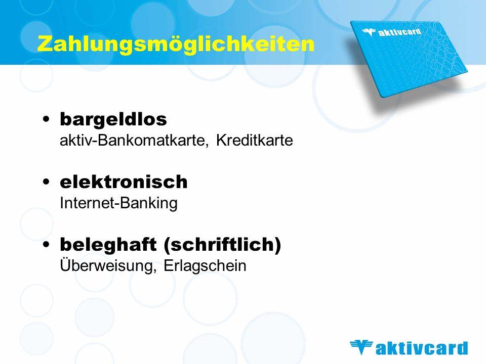 bargeldlos aktiv-Bankomatkarte, Kreditkarte elektronisch Internet-Banking beleghaft (schriftlich) Überweisung, Erlagschein Zahlungsmöglichkeiten