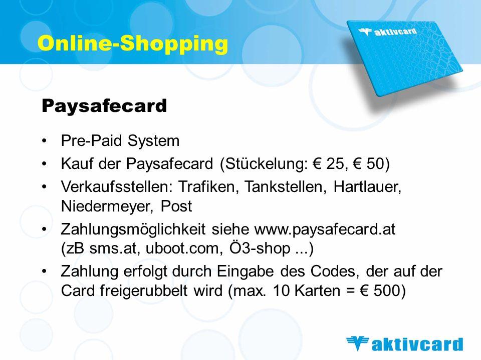 Online-Shopping Paysafecard Pre-Paid System Kauf der Paysafecard (Stückelung: 25, 50) Verkaufsstellen: Trafiken, Tankstellen, Hartlauer, Niedermeyer,