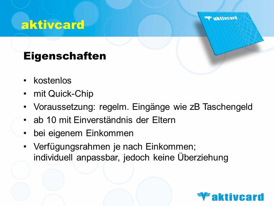 Eigenschaften kostenlos mit Quick-Chip Voraussetzung: regelm. Eingänge wie zB Taschengeld ab 10 mit Einverständnis der Eltern bei eigenem Einkommen Ve