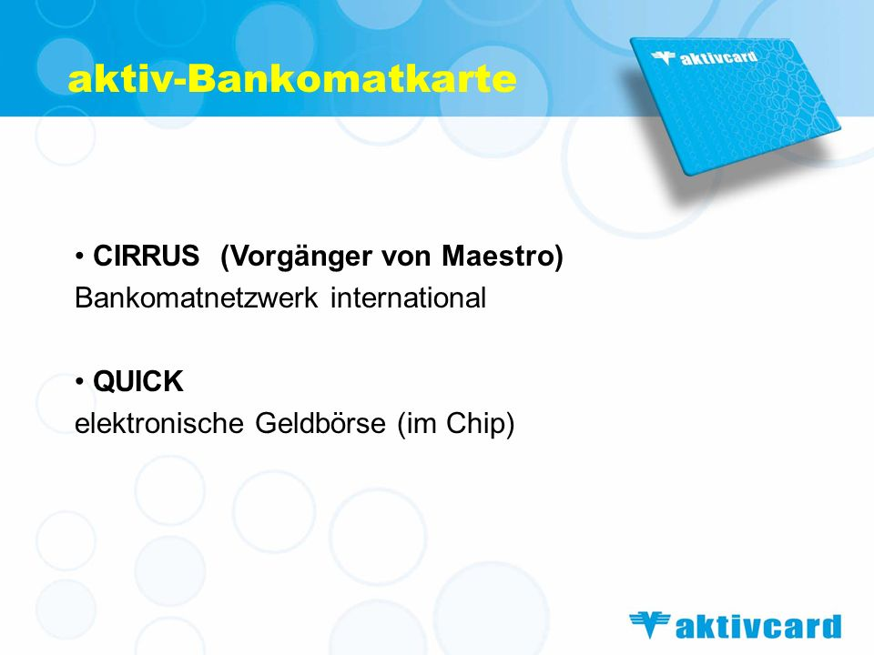 MAESTRO Erweiterung des Bankomatnetzwerkes um POS-Kassen (POS = point of sale) aktiv-Bankomatkarte Bank