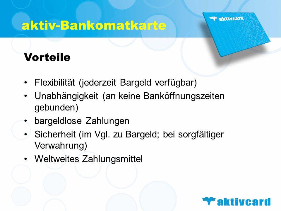 Vorteile Flexibilität (jederzeit Bargeld verfügbar) Unabhängigkeit (an keine Banköffnungszeiten gebunden) bargeldlose Zahlungen Sicherheit (im Vgl. zu