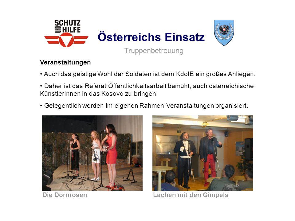 Österreichs Einsatz Veranstaltungen Auch das geistige Wohl der Soldaten ist dem KdoIE ein großes Anliegen. Daher ist das Referat Öffentlichkeitsarbeit