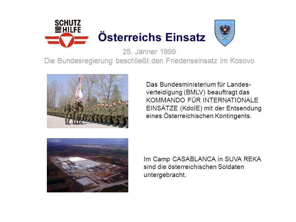 Österreichs Einsatz Das Bundesministerium für Landes- verteidigung (BMLV) beauftragt das KOMMANDO FÜR INTERNATIONALE EINSÄTZE (KdoIE) mit der Entsendu