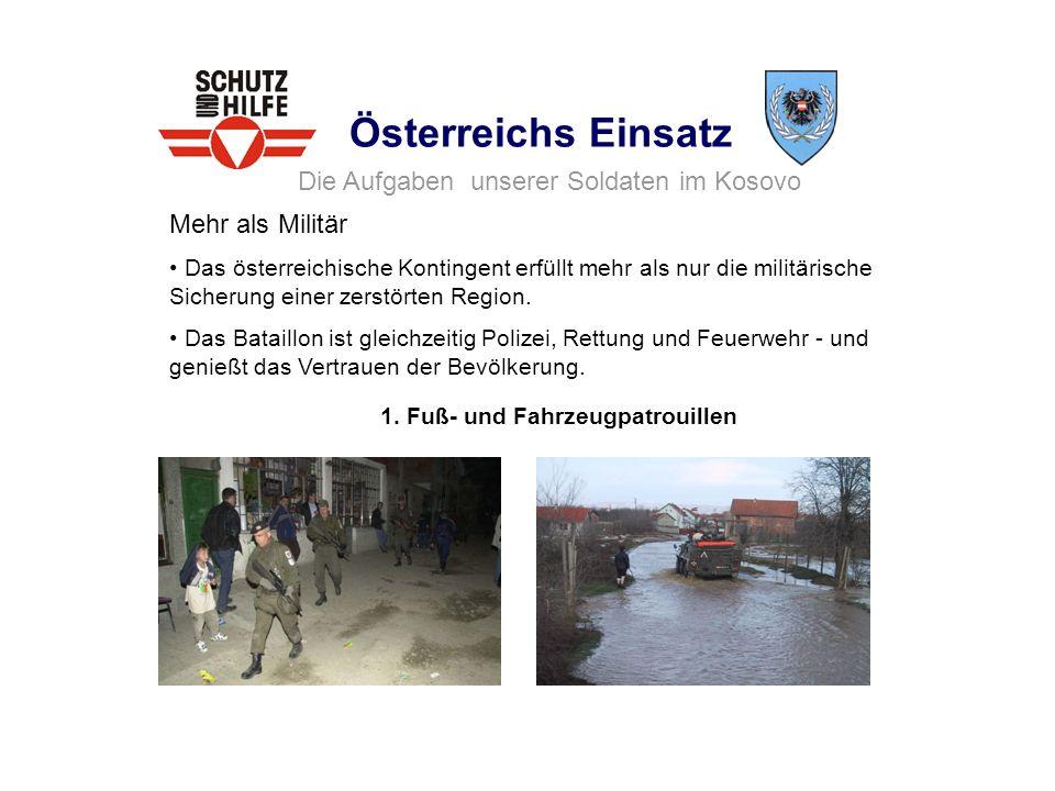Österreichs Einsatz Mehr als Militär Das österreichische Kontingent erfüllt mehr als nur die militärische Sicherung einer zerstörten Region. Das Batai