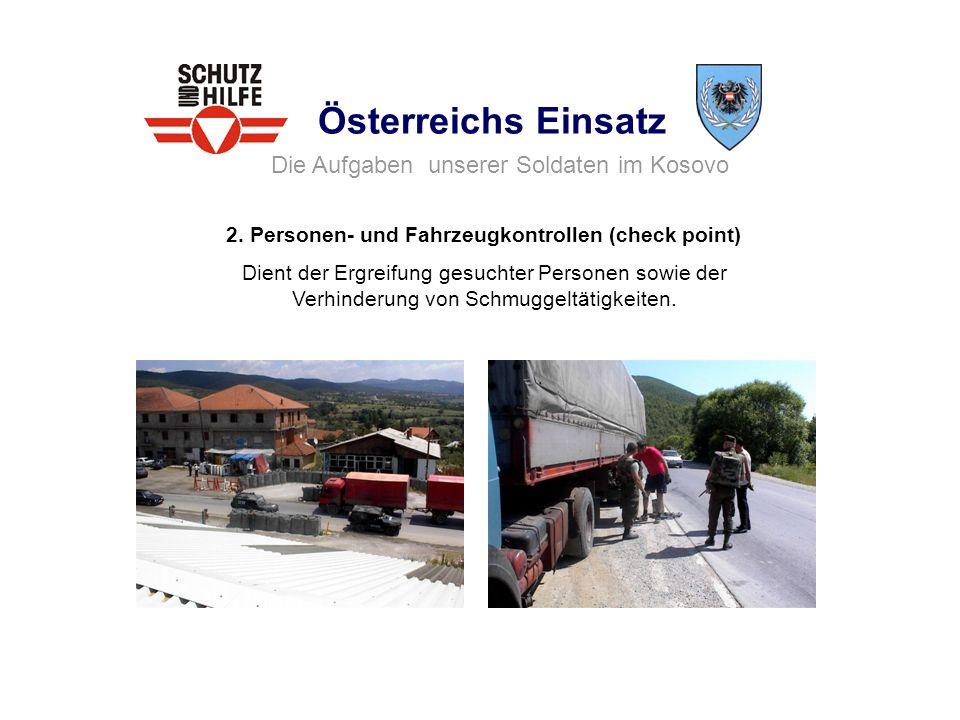 Österreichs Einsatz Die Aufgaben unserer Soldaten im Kosovo 2. Personen- und Fahrzeugkontrollen (check point) Dient der Ergreifung gesuchter Personen