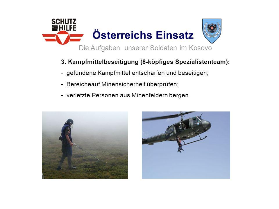 Österreichs Einsatz 3. Kampfmittelbeseitigung (8-köpfiges Spezialistenteam): - gefundene Kampfmittel entschärfen und beseitigen; - Bereicheauf Minensi