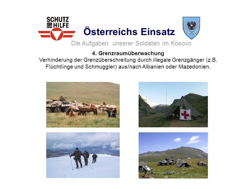 Österreichs Einsatz 4. Grenzraumüberwachung Verhinderung der Grenzüberschreitung durch illegale Grenzgänger (z.B. Flüchtlinge und Schmuggler) aus/nach