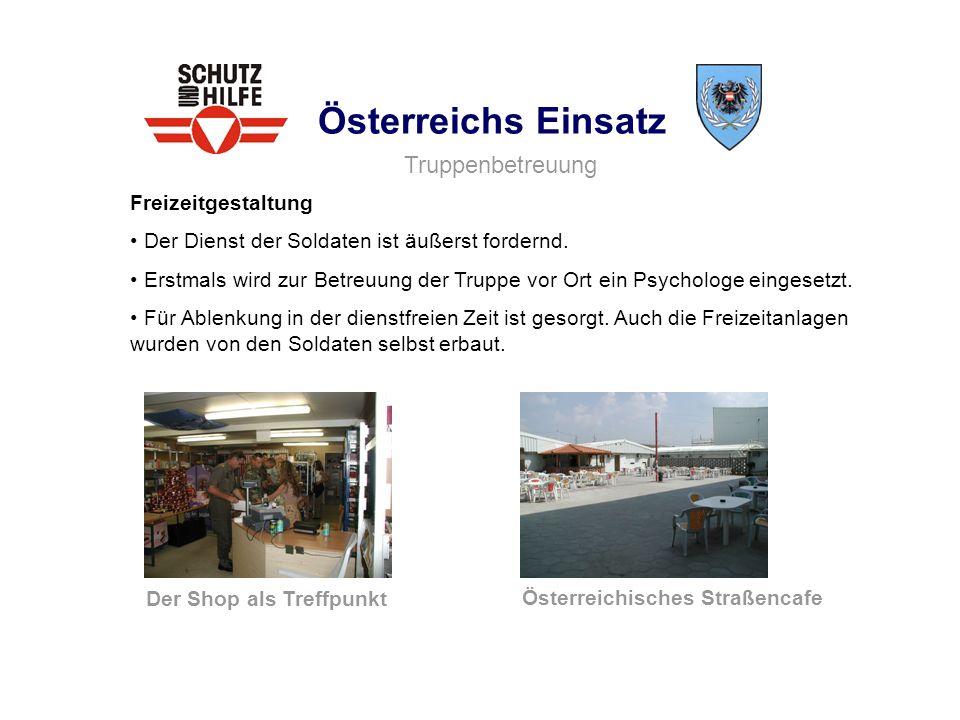 Österreichs Einsatz Freizeitgestaltung Der Dienst der Soldaten ist äußerst fordernd. Erstmals wird zur Betreuung der Truppe vor Ort ein Psychologe ein