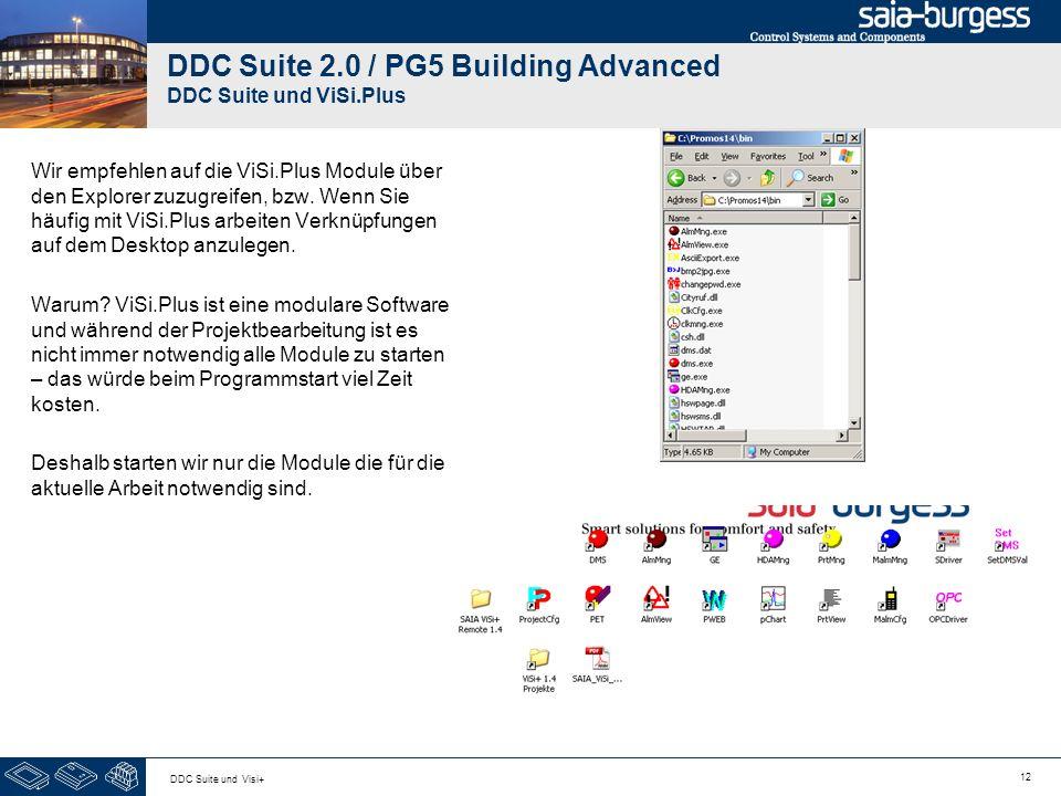 12 DDC Suite und Visi+ DDC Suite 2.0 / PG5 Building Advanced DDC Suite und ViSi.Plus Wir empfehlen auf die ViSi.Plus Module über den Explorer zuzugreifen, bzw.