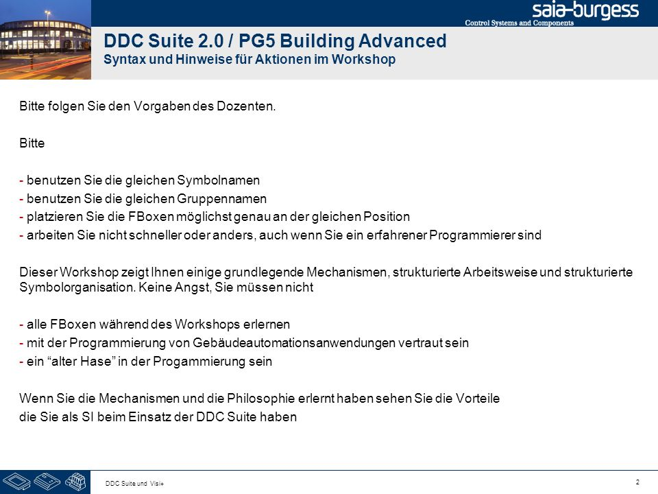 2 DDC Suite und Visi+ DDC Suite 2.0 / PG5 Building Advanced Syntax und Hinweise für Aktionen im Workshop Bitte folgen Sie den Vorgaben des Dozenten.