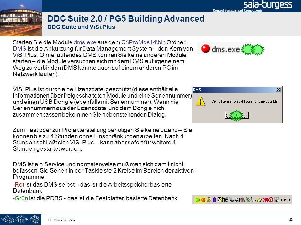 22 DDC Suite und Visi+ DDC Suite 2.0 / PG5 Building Advanced DDC Suite und ViSi.Plus Starten Sie die Module dms.exe aus dem C:\ProMos14\bin Ordner. DM