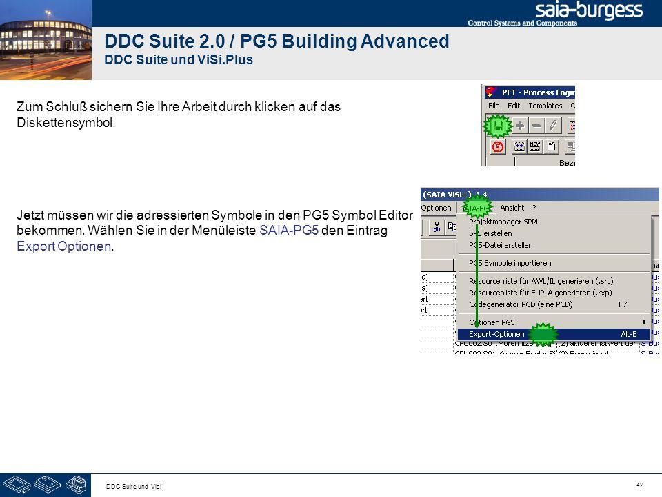 42 DDC Suite und Visi+ DDC Suite 2.0 / PG5 Building Advanced DDC Suite und ViSi.Plus Zum Schluß sichern Sie Ihre Arbeit durch klicken auf das Diskette