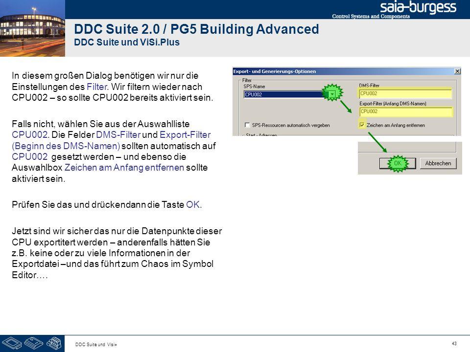 43 DDC Suite und Visi+ DDC Suite 2.0 / PG5 Building Advanced DDC Suite und ViSi.Plus In diesem großen Dialog benötigen wir nur die Einstellungen des F