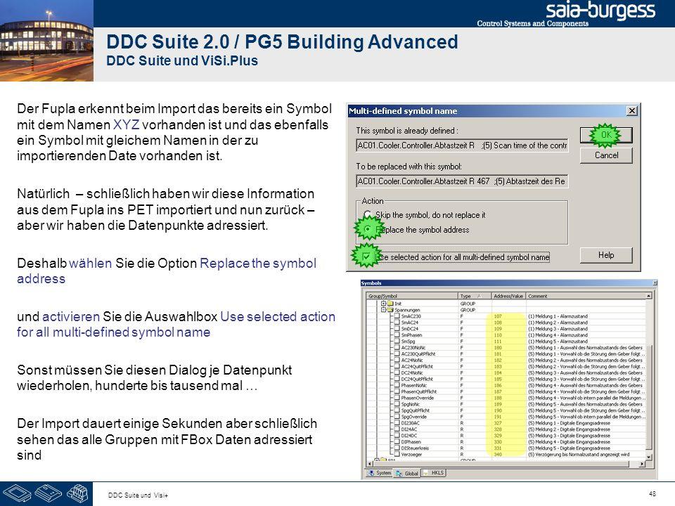 48 DDC Suite und Visi+ DDC Suite 2.0 / PG5 Building Advanced DDC Suite und ViSi.Plus Der Fupla erkennt beim Import das bereits ein Symbol mit dem Namen XYZ vorhanden ist und das ebenfalls ein Symbol mit gleichem Namen in der zu importierenden Date vorhanden ist.