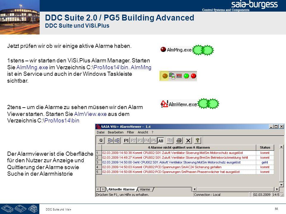 56 DDC Suite und Visi+ DDC Suite 2.0 / PG5 Building Advanced DDC Suite und ViSi.Plus Jetzt prüfen wir ob wir einige aktive Alarme haben. 1stens – wir