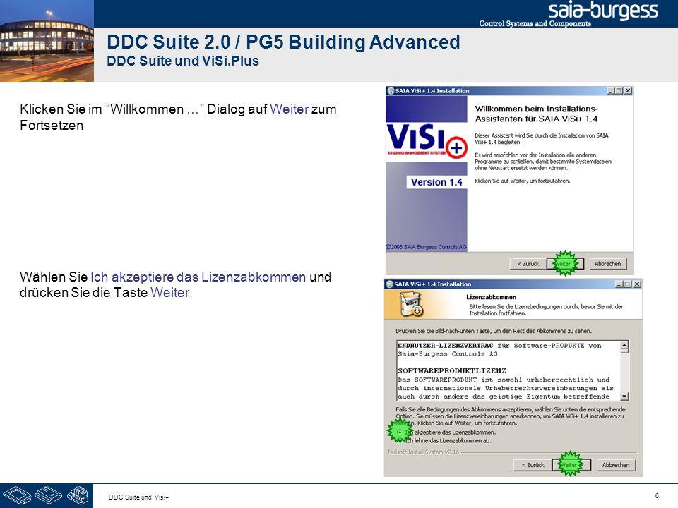 6 DDC Suite und Visi+ DDC Suite 2.0 / PG5 Building Advanced DDC Suite und ViSi.Plus Klicken Sie im Willkommen … Dialog auf Weiter zum Fortsetzen Wählen Sie Ich akzeptiere das Lizenzabkommen und drücken Sie die Taste Weiter.