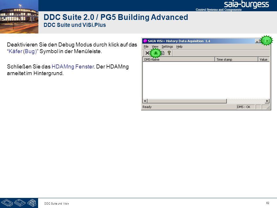 62 DDC Suite und Visi+ DDC Suite 2.0 / PG5 Building Advanced DDC Suite und ViSi.Plus Deaktivieren Sie den Debug Modus durch klick auf dasKäfer (Bug) S