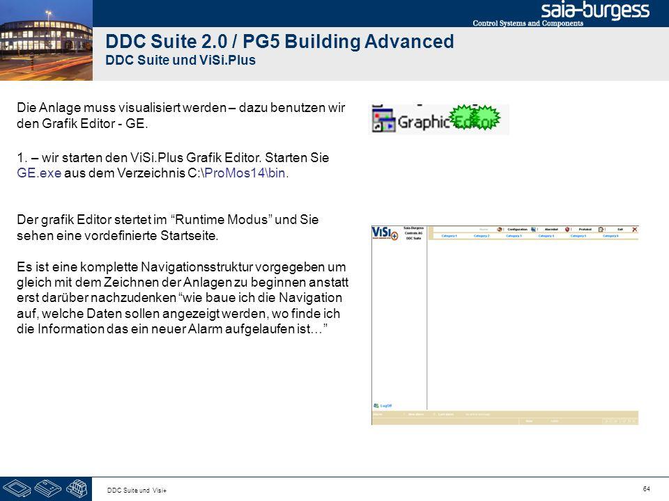 64 DDC Suite und Visi+ DDC Suite 2.0 / PG5 Building Advanced DDC Suite und ViSi.Plus Die Anlage muss visualisiert werden – dazu benutzen wir den Grafi