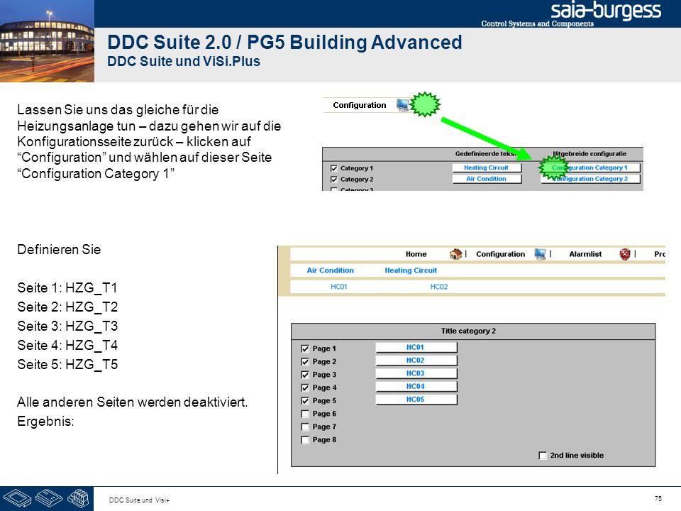 75 DDC Suite und Visi+ DDC Suite 2.0 / PG5 Building Advanced DDC Suite und ViSi.Plus Lassen Sie uns das gleiche für die Heizungsanlage tun – dazu gehen wir auf die Konfigurationsseite zurück – klicken auf Configuration und wählen auf dieser Seite Configuration Category 1 Definieren Sie Seite 1: HZG_T1 Seite 2: HZG_T2 Seite 3: HZG_T3 Seite 4: HZG_T4 Seite 5: HZG_T5 Alle anderen Seiten werden deaktiviert.