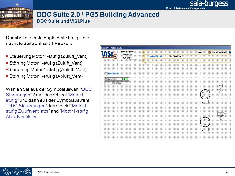 87 DDC Suite und Visi+ DDC Suite 2.0 / PG5 Building Advanced DDC Suite und ViSi.Plus Damit ist die erste Fupla Seite fertig – die nächste Seite enthäl